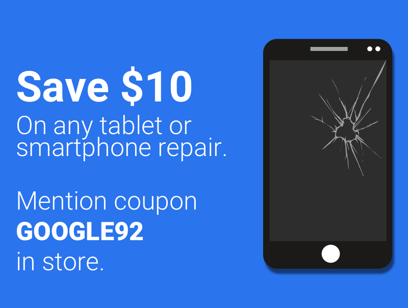 Save $10 on any tablet or smartphone repair! Mention coupon code GOOGLE92